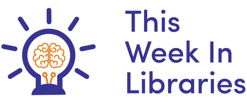 This Week In Libraries